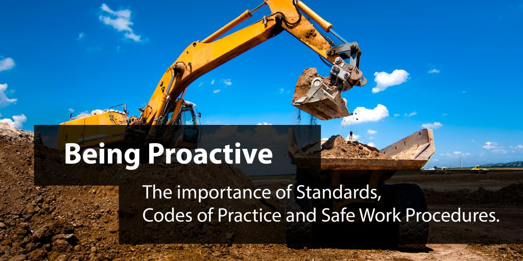 Being Proactive: The importance of Standards, Codes of Practice and Safe Work Procedures.